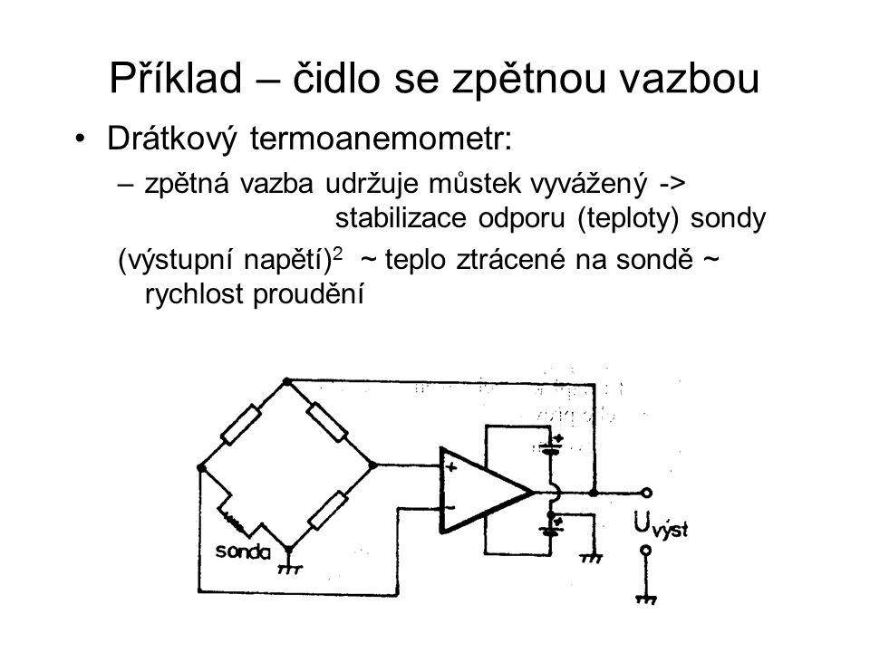 Příklad – čidlo se zpětnou vazbou Drátkový termoanemometr: –zpětná vazba udržuje můstek vyvážený -> stabilizace odporu (teploty) sondy (výstupní napět