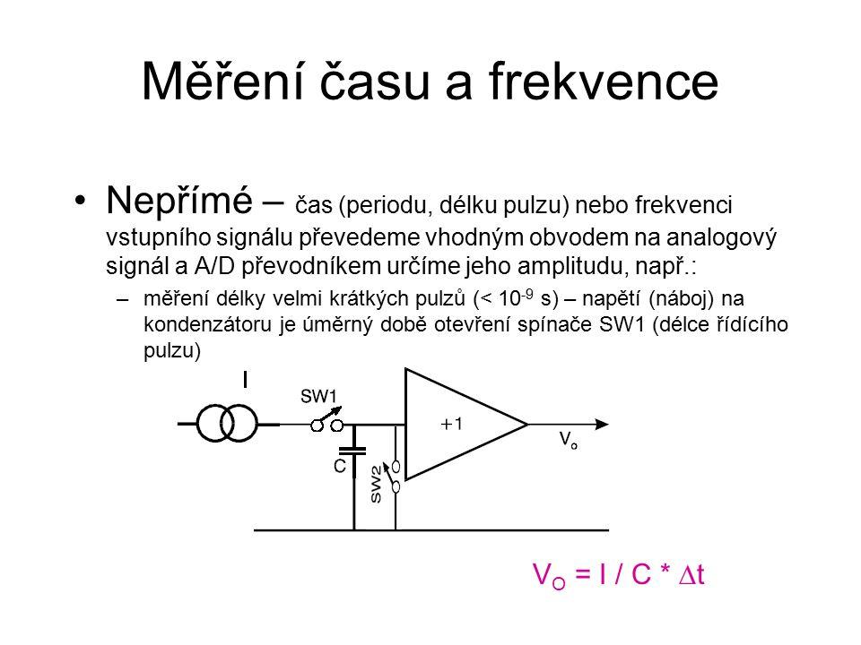 Nepřímé – čas (periodu, délku pulzu) nebo frekvenci vstupního signálu převedeme vhodným obvodem na analogový signál a A/D převodníkem určíme jeho amplitudu, např.: –měření délky velmi krátkých pulzů (< 10 -9 s) – napětí (náboj) na kondenzátoru je úměrný době otevření spínače SW1 (délce řídícího pulzu) Měření času a frekvence V O = I / C *  t