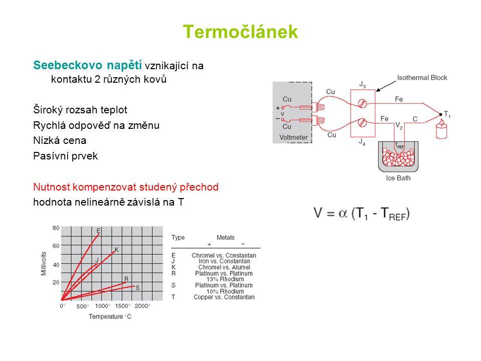 Termočlánek Seebeckovo napětí vznikající na kontaktu 2 různých kovů Široký rozsah teplot Rychlá odpověď na změnu Nízká cena Pasívní prvek Nutnost kompenzovat studený přechod hodnota nelineárně závislá na T