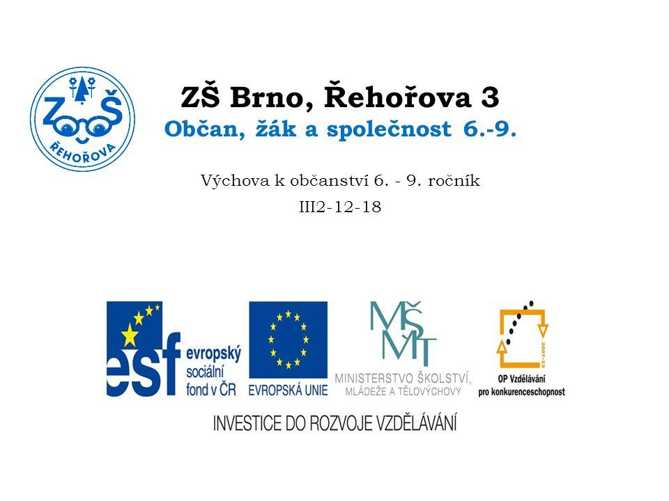 ZŠ Brno, Řehořova 3 Občan, žák a společnost 6.-9. Výchova k občanství 6. - 9. ročník III2-12-18