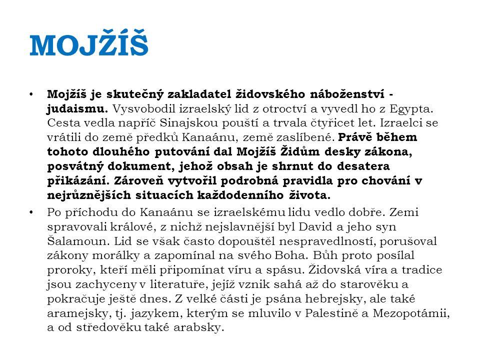 MOJŽÍŠ Mojžíš je skutečný zakladatel židovského náboženství - judaismu.
