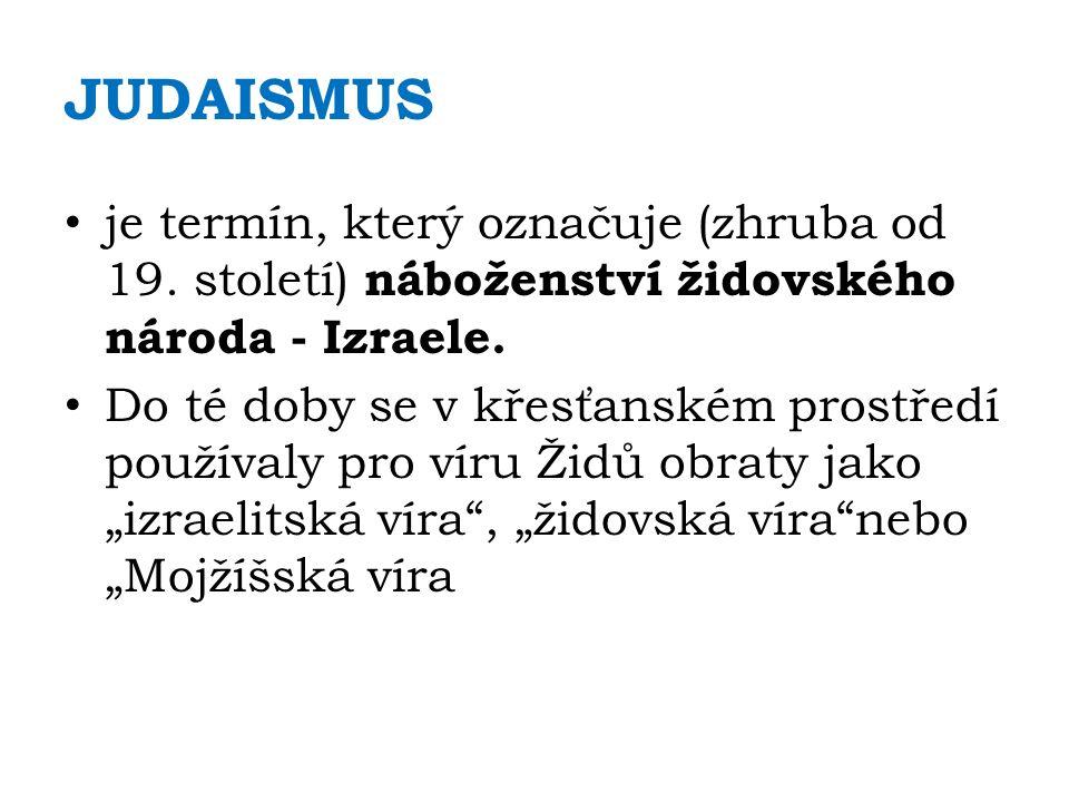 JUDAISMUS je termín, který označuje (zhruba od 19.