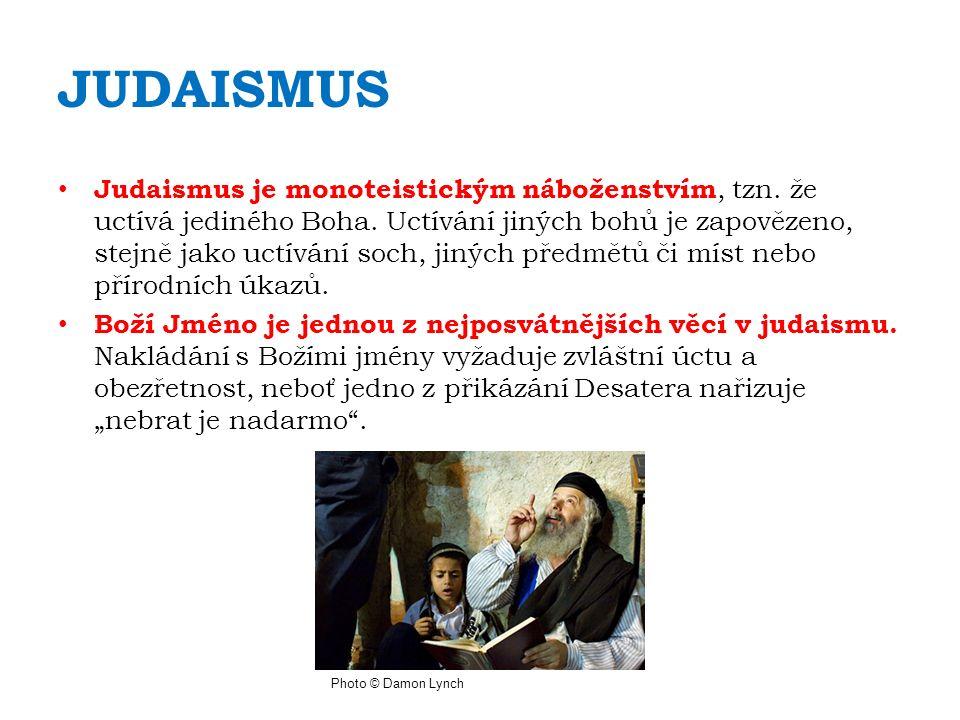 JUDAISMUS Judaismus je monoteistickým náboženstvím, tzn.