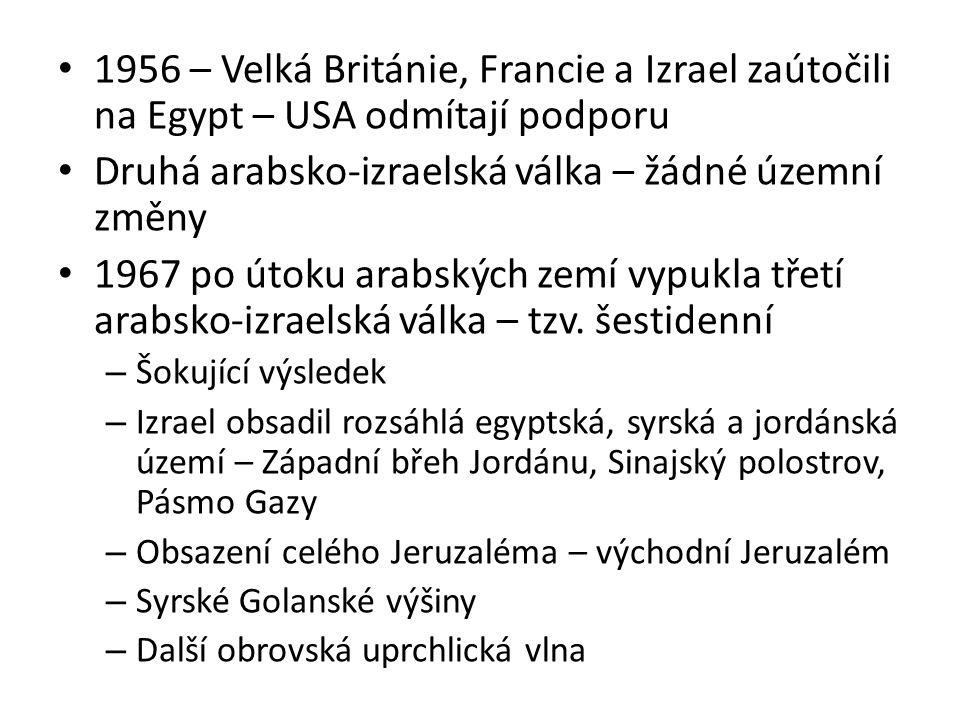 1956 – Velká Británie, Francie a Izrael zaútočili na Egypt – USA odmítají podporu Druhá arabsko-izraelská válka – žádné územní změny 1967 po útoku arabských zemí vypukla třetí arabsko-izraelská válka – tzv.