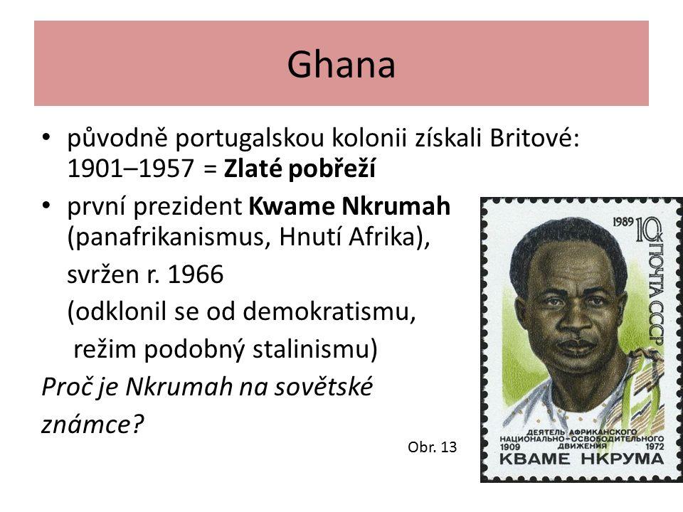 Ghana původně portugalskou kolonii získali Britové: 1901–1957 = Zlaté pobřeží první prezident Kwame Nkrumah (panafrikanismus, Hnutí Afrika), svržen r.