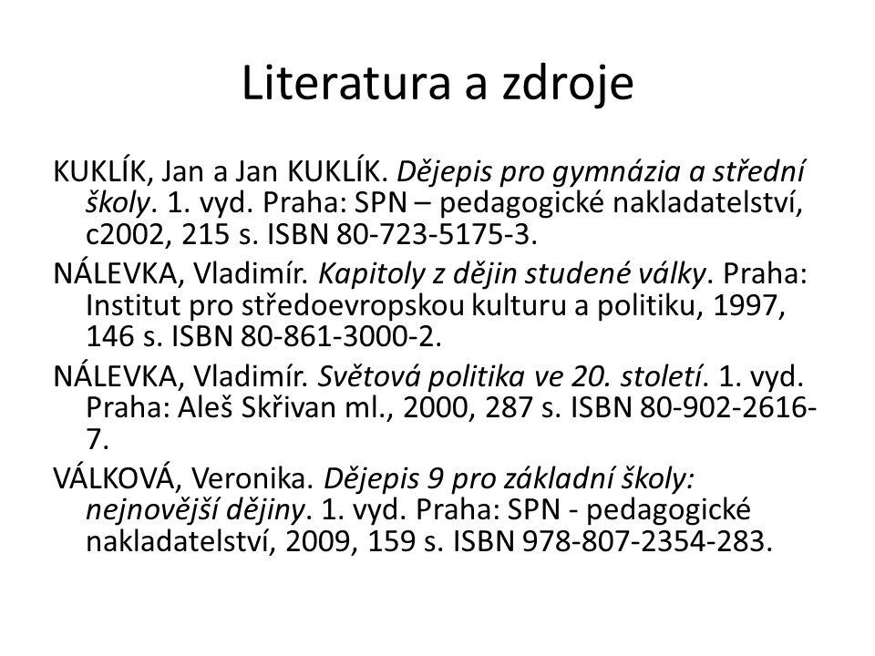 Literatura a zdroje KUKLÍK, Jan a Jan KUKLÍK. Dějepis pro gymnázia a střední školy.