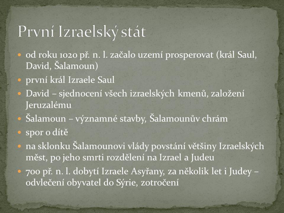 od roku 1020 př. n. l. začalo uzemí prosperovat (král Saul, David, Šalamoun) první král Izraele Saul David – sjednocení všech izraelských kmenů, založ