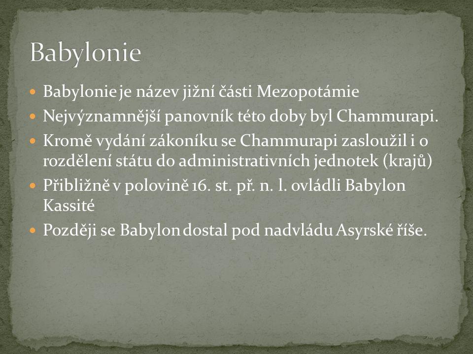 Babylonie je název jižní části Mezopotámie Nejvýznamnější panovník této doby byl Chammurapi. Kromě vydání zákoníku se Chammurapi zasloužil i o rozděle