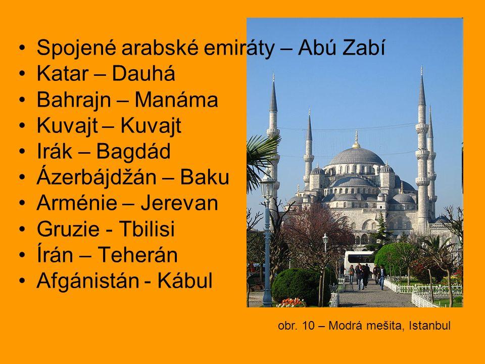 obr. 10 – Modrá mešita, Istanbul Spojené arabské emiráty – Abú Zabí Katar – Dauhá Bahrajn – Manáma Kuvajt – Kuvajt Irák – Bagdád Ázerbájdžán – Baku Ar