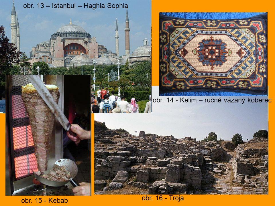obr. 13 – Istanbul – Haghia Sophia obr. 14 - Kelim – ručně vázaný koberec obr. 15 - Kebab obr. 16 - Troja