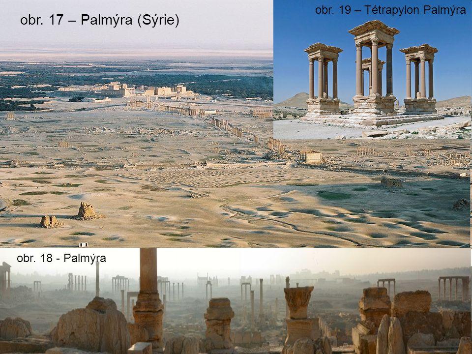 obr. 17 – Palmýra (Sýrie) obr. 18 - Palmýra obr. 19 – Tétrapylon Palmýra