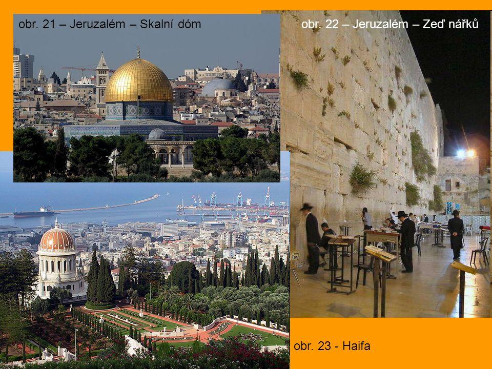 obr. 22 – Jeruzalém – Zeď nářkůobr. 21 – Jeruzalém – Skalní dóm obr. 23 - Haifa