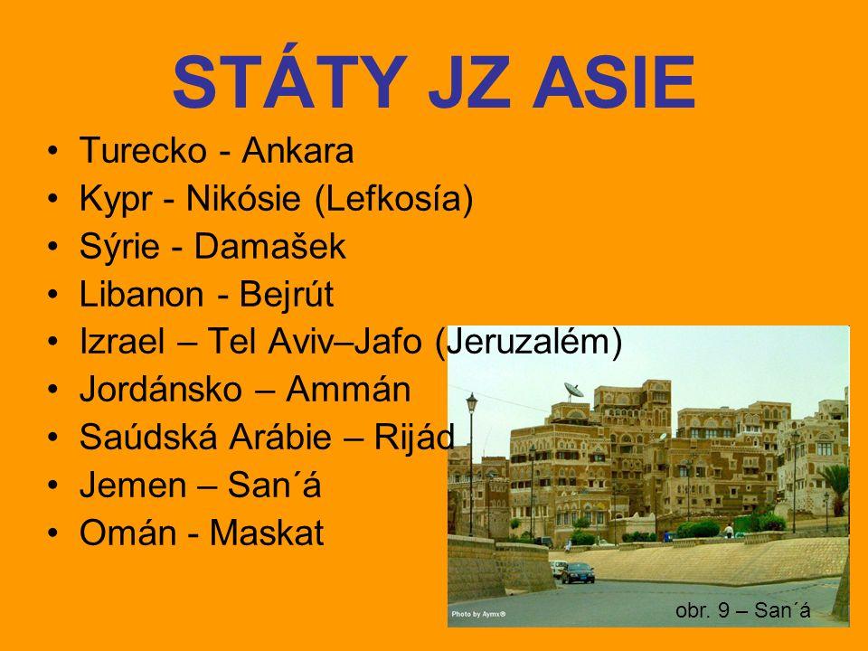 obr. 9 – San´á STÁTY JZ ASIE Turecko - Ankara Kypr - Nikósie (Lefkosía) Sýrie - Damašek Libanon - Bejrút Izrael – Tel Aviv–Jafo (Jeruzalém) Jordánsko
