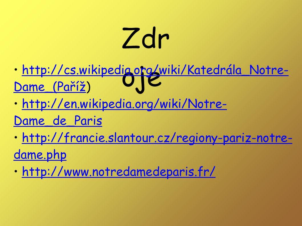 Zdr oje http://cs.wikipedia.org/wiki/Katedrála_Notre- Dame_(Paříž)http://cs.wikipedia.org/wiki/Katedrála_Notre- Dame_(Paříž http://en.wikipedia.org/wi