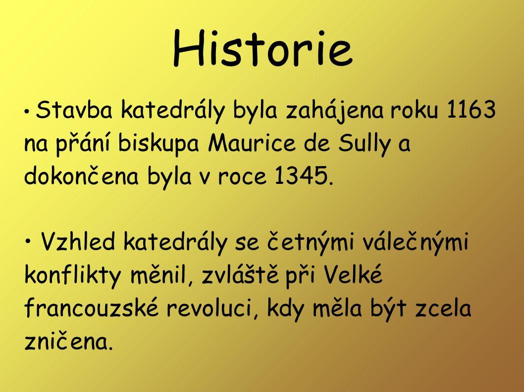 Historie Stavba katedrály byla zahájena roku 1163 na přání biskupa Maurice de Sully a dokončena byla v roce 1345.