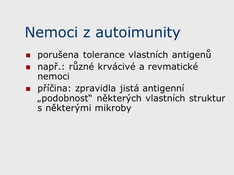 """Nemoci z autoimunity porušena tolerance vlastních antigenů např.: různé krvácivé a revmatické nemoci příčina: zpravidla jistá antigenní """"podobnost některých vlastních struktur s některými mikroby"""