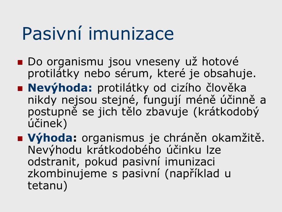 Pasivní imunizace Do organismu jsou vneseny už hotové protilátky nebo sérum, které je obsahuje.