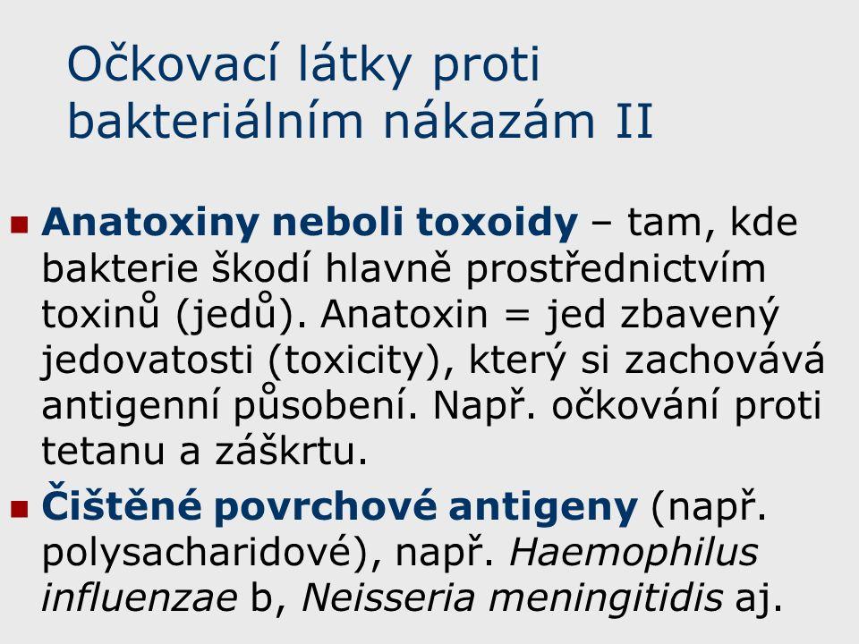 Očkovací látky proti bakteriálním nákazám II Anatoxiny neboli toxoidy – tam, kde bakterie škodí hlavně prostřednictvím toxinů (jedů).