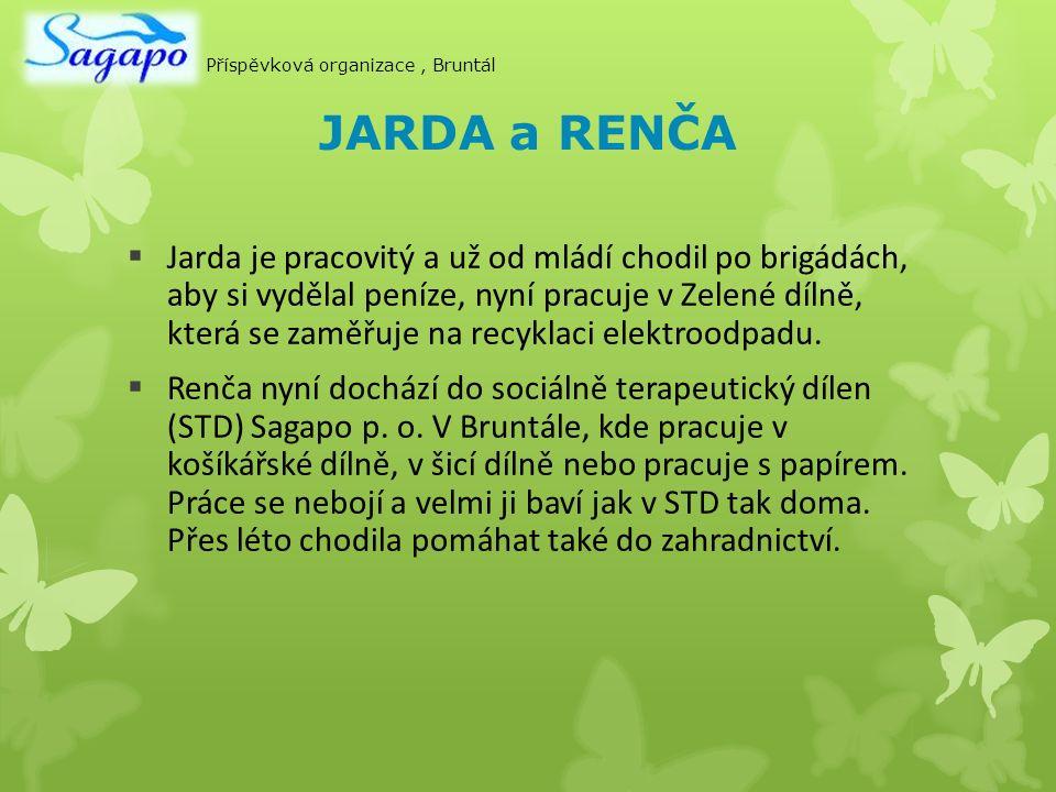 JARDA a RENČA  Jarda je pracovitý a už od mládí chodil po brigádách, aby si vydělal peníze, nyní pracuje v Zelené dílně, která se zaměřuje na recyklaci elektroodpadu.