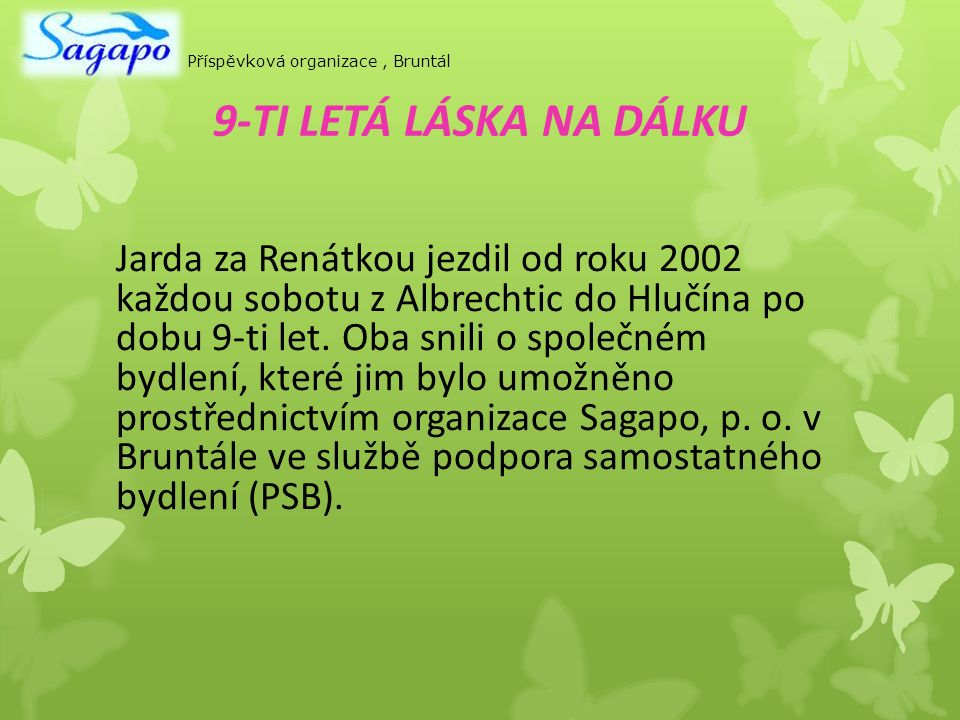 Stěhování 2011 – splněný sen Sagapo, p.o. podporuje partnerský život.