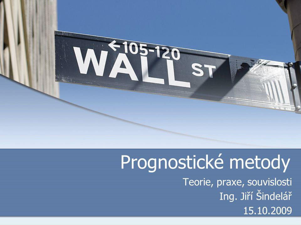 Prognostické metody Teorie, praxe, souvislosti Ing. Jiří Šindelář 15.10.2009