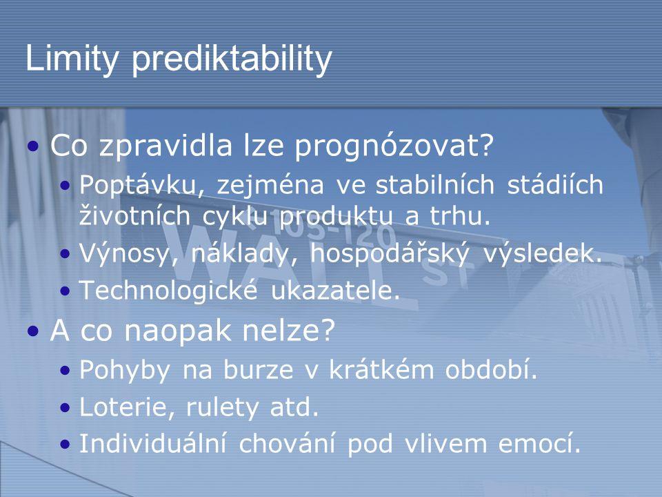 Limity prediktability Co zpravidla lze prognózovat? Poptávku, zejména ve stabilních stádiích životních cyklu produktu a trhu. Výnosy, náklady, hospodá