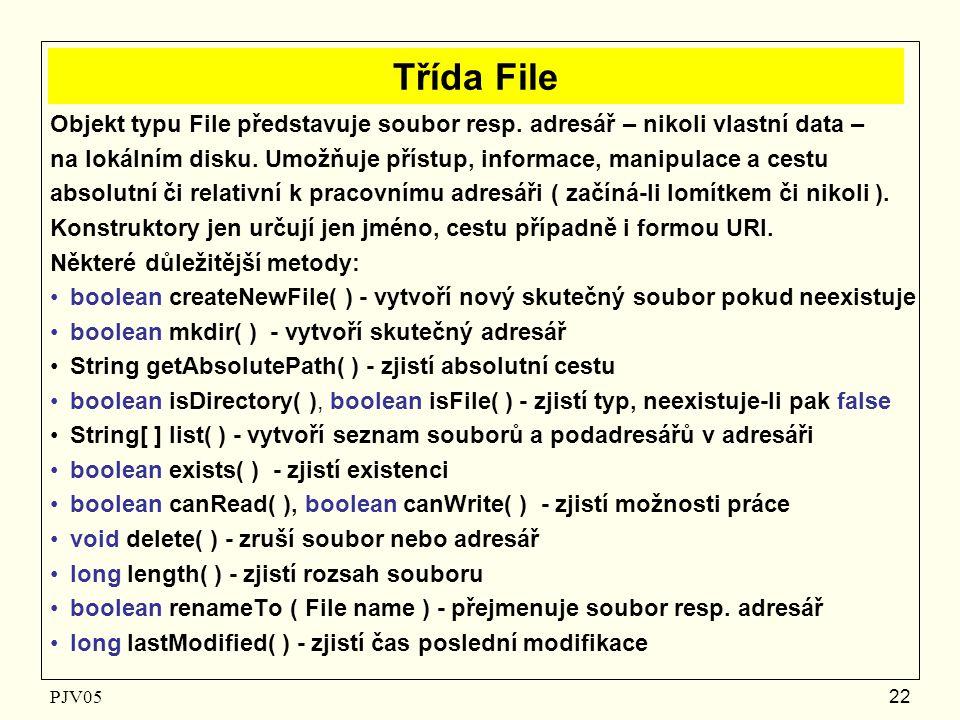 PJV05 22 Třída File Objekt typu File představuje soubor resp.