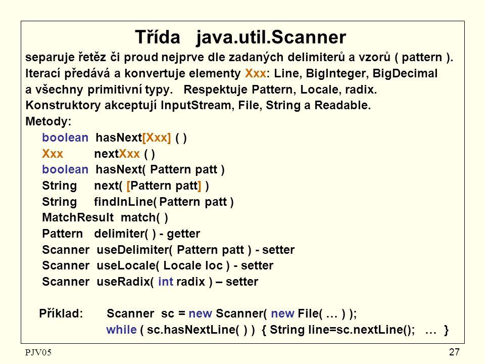 Třída java.util.Scanner separuje řetěz či proud nejprve dle zadaných delimiterů a vzorů ( pattern ).