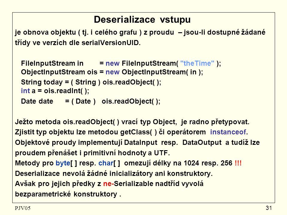 PJV05 31 Deserializace vstupu je obnova objektu ( tj.