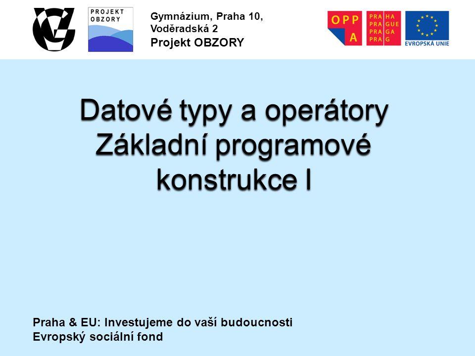 Praha & EU: Investujeme do vaší budoucnosti Evropský sociální fond Gymnázium, Praha 10, Voděradská 2 Projekt OBZORY Datové typy a operátory Základní p