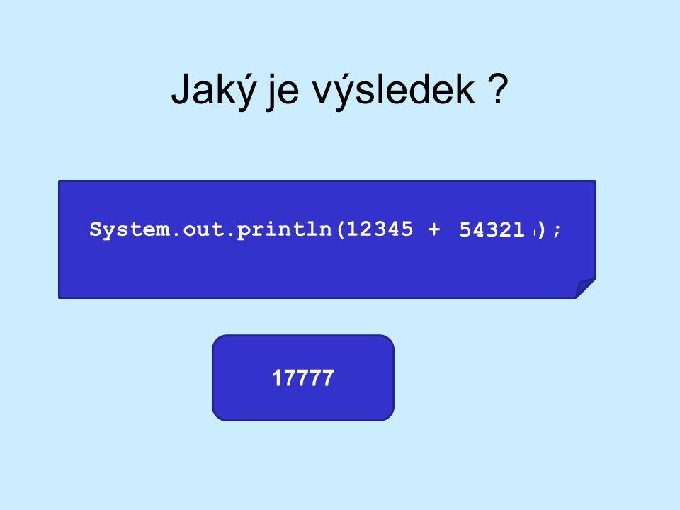 Jaký je výsledek ? System.out.println(12345 + 5432L); 17777 5432l