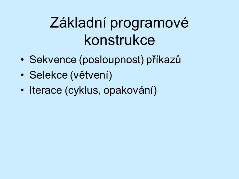 Základní programové konstrukce Sekvence (posloupnost) příkazů Selekce (větvení) Iterace (cyklus, opakování)