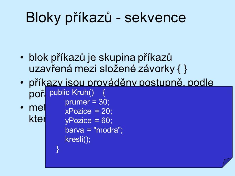 Bloky příkazů - sekvence blok příkazů je skupina příkazů uzavřená mezi složené závorky { } příkazy jsou prováděny postupně, podle pořadí uvedení metod