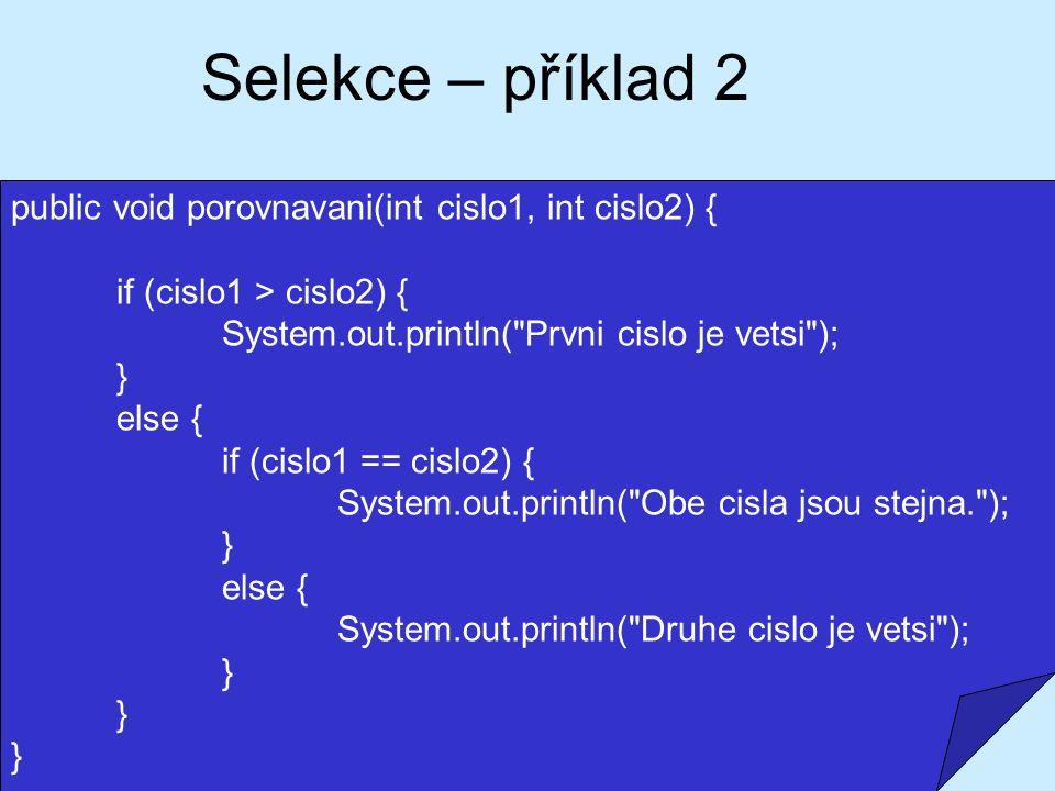 Selekce – příklad 2 public void porovnavani(int cislo1, int cislo2) { if (cislo1 > cislo2) { System.out.println(