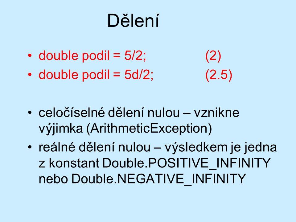 Dělení double podil = 5/2;(2) double podil = 5d/2;(2.5) celočíselné dělení nulou – vznikne výjimka (ArithmeticException) reálné dělení nulou – výsledk