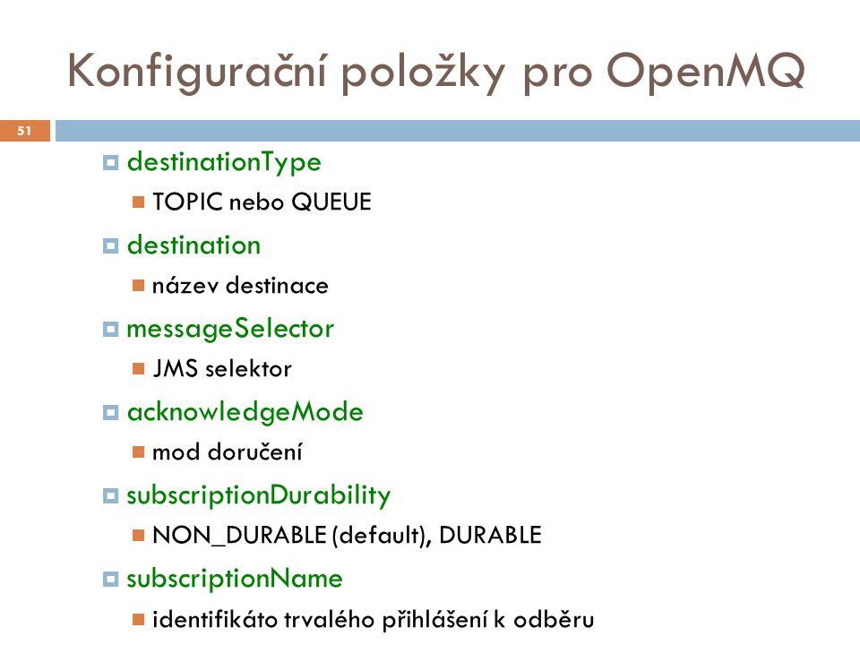 Konfigurační položky pro OpenMQ  destinationType TOPIC nebo QUEUE  destination název destinace  messageSelector JMS selektor  acknowledgeMode mod doručení  subscriptionDurability NON_DURABLE (default), DURABLE  subscriptionName identifikáto trvalého přihlášení k odběru 51