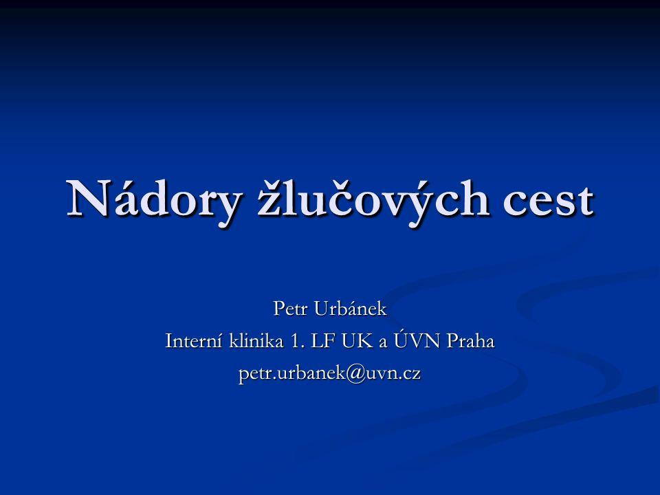 Nádory žlučových cest Petr Urbánek Interní klinika 1. LF UK a ÚVN Praha petr.urbanek@uvn.cz