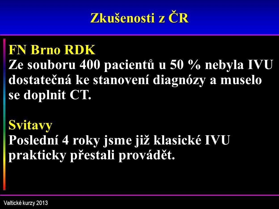 Zkušenosti z ČR Valtické kurzy 2013 FN Brno RDK Ze souboru 400 pacientů u 50 % nebyla IVU dostatečná ke stanovení diagnózy a muselo se doplnit CT.