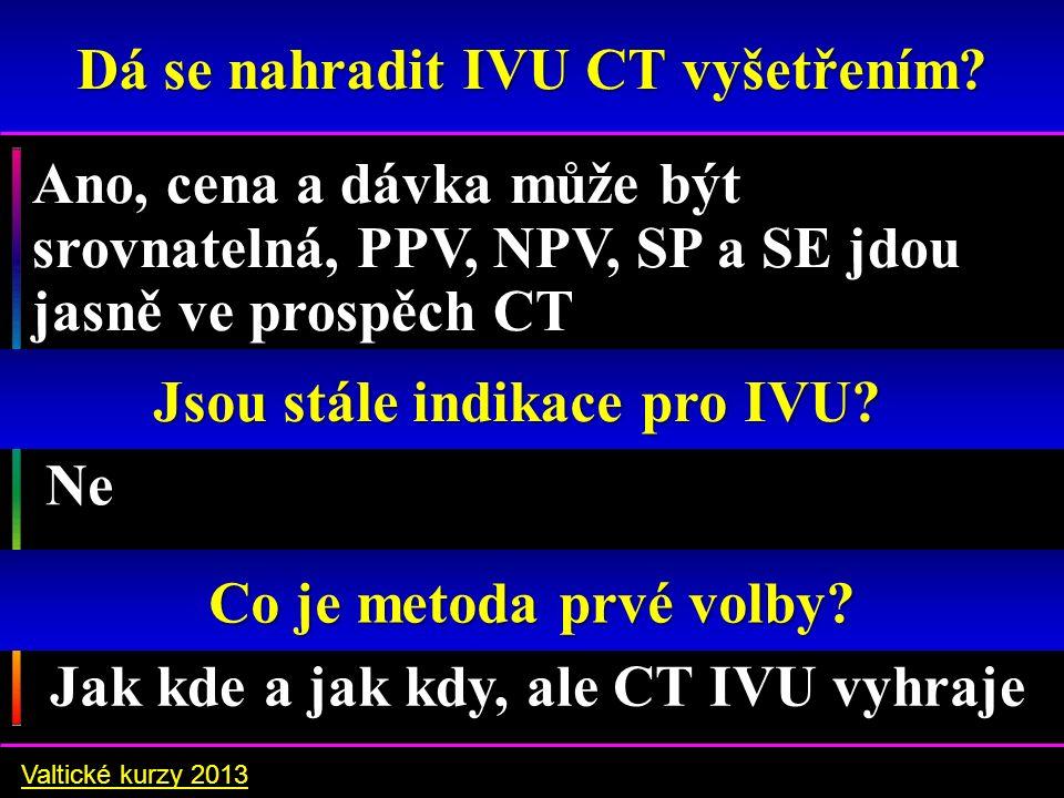Ano, cena a dávka může být srovnatelná, PPV, NPV, SP a SE jdou jasně ve prospěch CT Dá se nahradit IVU CT vyšetřením.