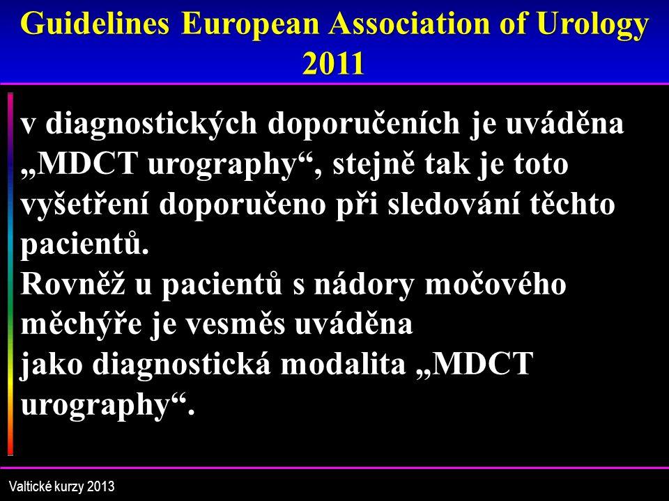 """Guidelines European Association of Urology 2011 Valtické kurzy 2013 v diagnostických doporučeních je uváděna """"MDCT urography , stejně tak je toto vyšetření doporučeno při sledování těchto pacientů."""