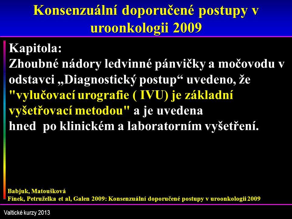 """Konsenzuální doporučené postupy v uroonkologii 2009 Babjuk, Matoušková Fínek, Petruželka et al, Galen 2009: Konsenzuální doporučené postupy v uroonkologii 2009 Kapitola: Zhoubné nádory ledvinné pánvičky a močovodu v odstavci """"Diagnostický postup uvedeno, že vylučovací urografie ( IVU) je základní vyšetřovací metodou a je uvedena hned po klinickém a laboratorním vyšetření."""