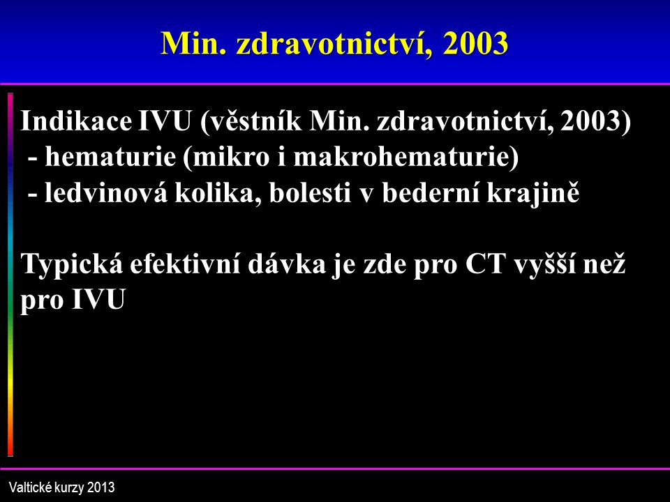 Min. zdravotnictví, 2003 Valtické kurzy 2013 Indikace IVU (věstník Min.