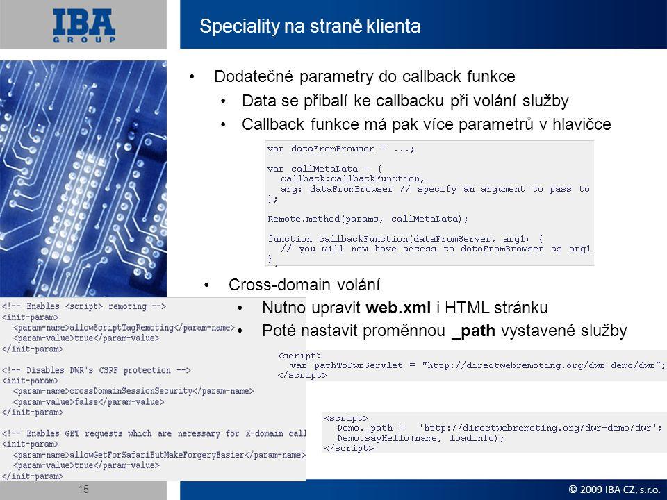 Speciality na straně klienta Dodatečné parametry do callback funkce Data se přibalí ke callbacku při volání služby Callback funkce má pak více parametrů v hlavičce © 2009 IBA CZ, s.r.o.