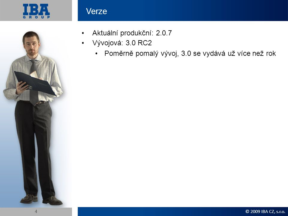 Verze Aktuální produkční: 2.0.7 Vývojová: 3.0 RC2 Poměrně pomalý vývoj, 3.0 se vydává už více než rok © 2009 IBA CZ, s.r.o.
