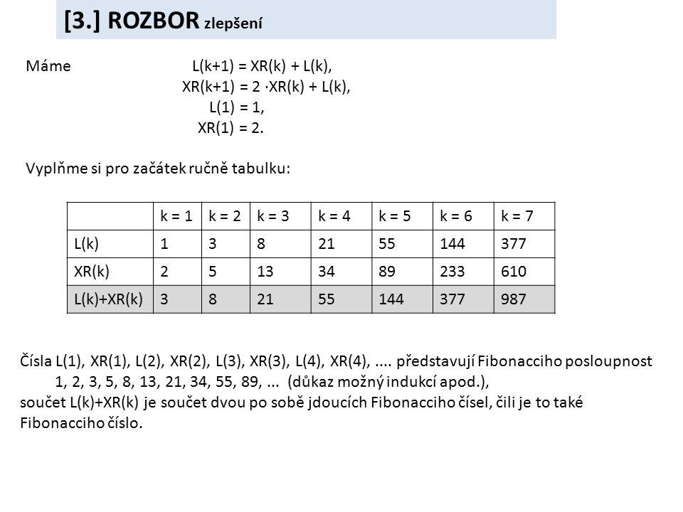 Máme L(k+1) = XR(k) + L(k), XR(k+1) = 2 ∙XR(k) + L(k), L(1) = 1, XR(1) = 2.