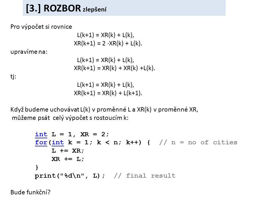 Pro výpočet si rovnice L(k+1) = XR(k) + L(k), XR(k+1) = 2 ∙XR(k) + L(k).