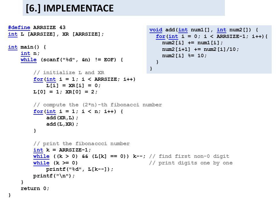 [6.] IMPLEMENTACE #define ARRSIZE 43 int L [ARRSIZE], XR [ARRSIZE]; int main() { int n; while (scanf(