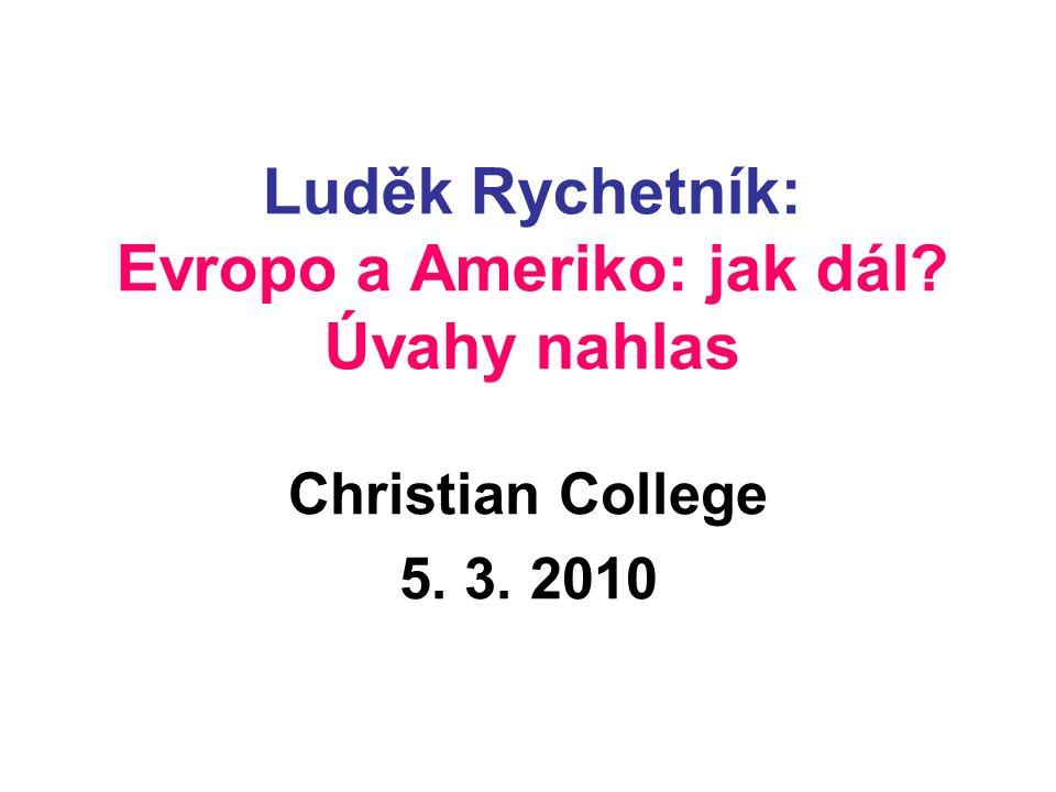 Luděk Rychetník: Evropo a Ameriko: jak dál Úvahy nahlas Christian College 5. 3. 2010