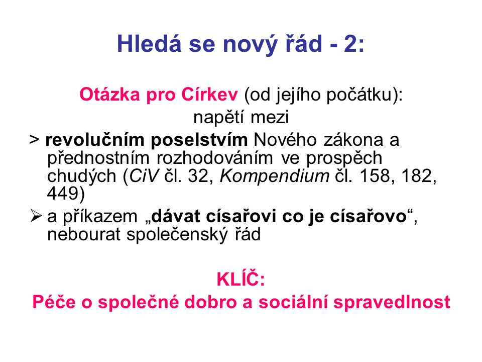 Hledá se nový řád - 2: Otázka pro Církev (od jejího počátku): napětí mezi > revolučním poselstvím Nového zákona a přednostním rozhodováním ve prospěch chudých (CiV čl.