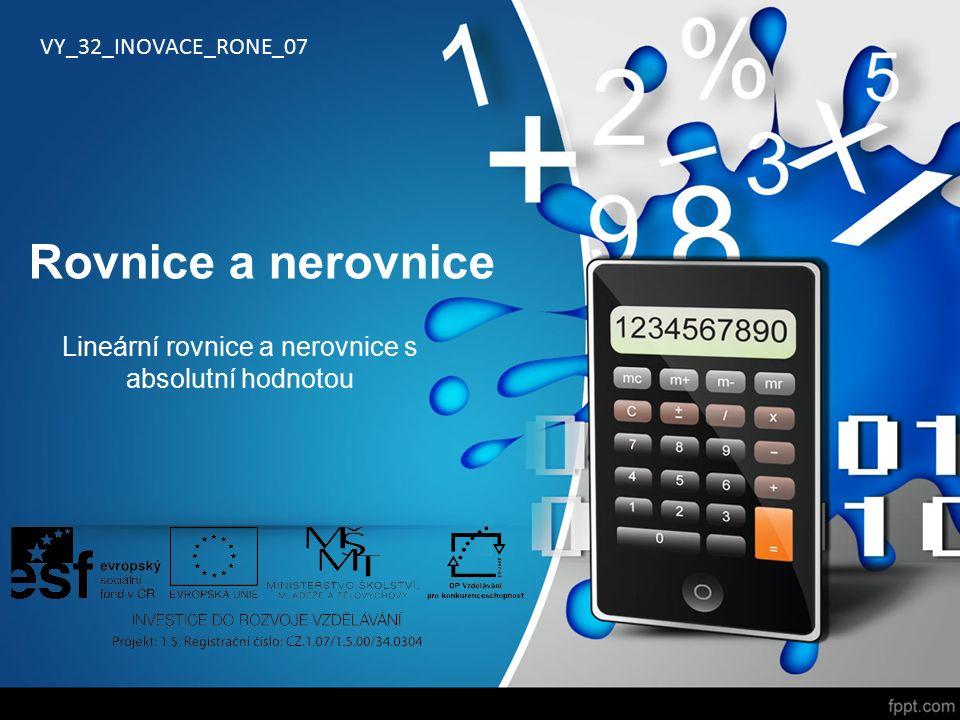 Rovnice a nerovnice Lineární rovnice a nerovnice s absolutní hodnotou VY_32_INOVACE_RONE_07